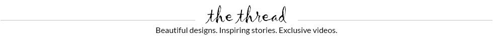 the thread: beautiful designs, inspiring stories, exclusive interviews